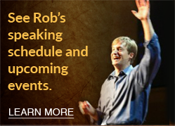 See Rob's Speaking Schedule and Upcoming Events.
